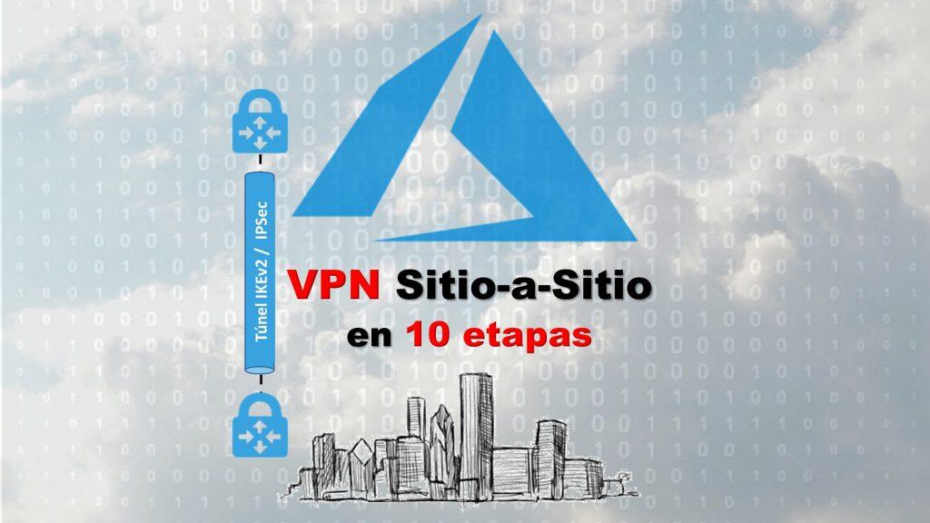Crear una VPN Sitio-a-Sitio a la Nube Azure - ConsulCat